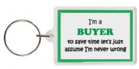 Funny Keyring - I'm a Buyer to save time let's just assume I'm never wrong