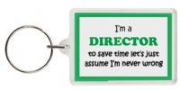 Funny Keyring - I'm a Director to save time let's just assume I'm never wrong