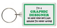 Funny Keyring - I'm a Graphic Designer to save time let's just assume I'm never wrong