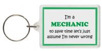 Funny Keyring - I'm a Mechanic to save time let's just assume I'm never wrong