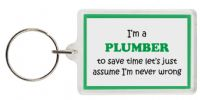 Funny Keyring - I'm a Plumber to save time let's just assume I'm never wrong