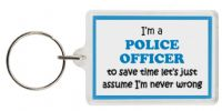 Funny Keyring - I'm a Police Officer to save time let's just assume I'm never wrong