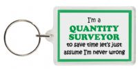 Funny Keyring - I'm a Quantity Surveyor to save time let's just assume I'm never wrong