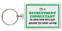 Funny Keyring - I'm a Recruitment Consultant to save time let's just assume I'm never wrong