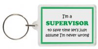 Funny Keyring - I'm a Supervisor to save time let's just assume I'm never wrong