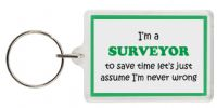 Funny Keyring - I'm a Surveyor to save time let's just assume I'm never wrong