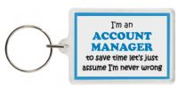 Funny Keyring - I'm an Account Manager to save time let's just assume I'm never wrong