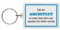 Funny Keyring - I'm an Architect to save time let's just assume I'm never wrong