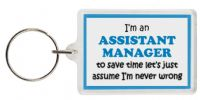 Funny Keyring - I'm an Assistant Manager to save time let's just assume I'm never wrong