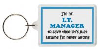 Funny Keyring - I'm an I.T. Manager to save time let's just assume I'm never wrong
