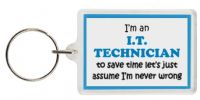 Funny Keyring - I'm an I.T. Technician to save time let's just assume I'm never wrong