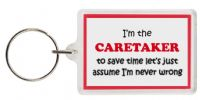 Funny Keyring - I'm the Caretaker to save time let's just assume I'm never wrong