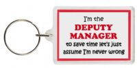 Funny Keyring - I'm the Deputy Manager to save time let's just assume I'm never wrong