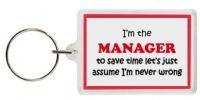 Funny Keyring - I'm the Manager to save time let's just assume I'm never wrong