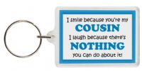 Funny Keyring - I smile because your my Cousin  I laugh because there's nothing you can do about it!