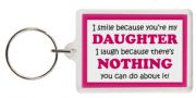 Funny Keyring - I smile because your my Daughter I laugh because there's nothing you can do about it!