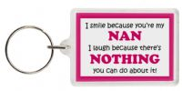 Funny Keyring - I smile because your my Nan I laugh because there's nothing you can do about it!
