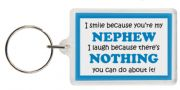 Funny Keyring - I smile because your my Nephew I laugh because there's nothing you can do about it!