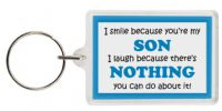 Funny Keyring - I smile because your my Son I laugh because there's nothing you can do about it!