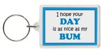 Funny Keyring - I hope your DAY is as nice as my BUM